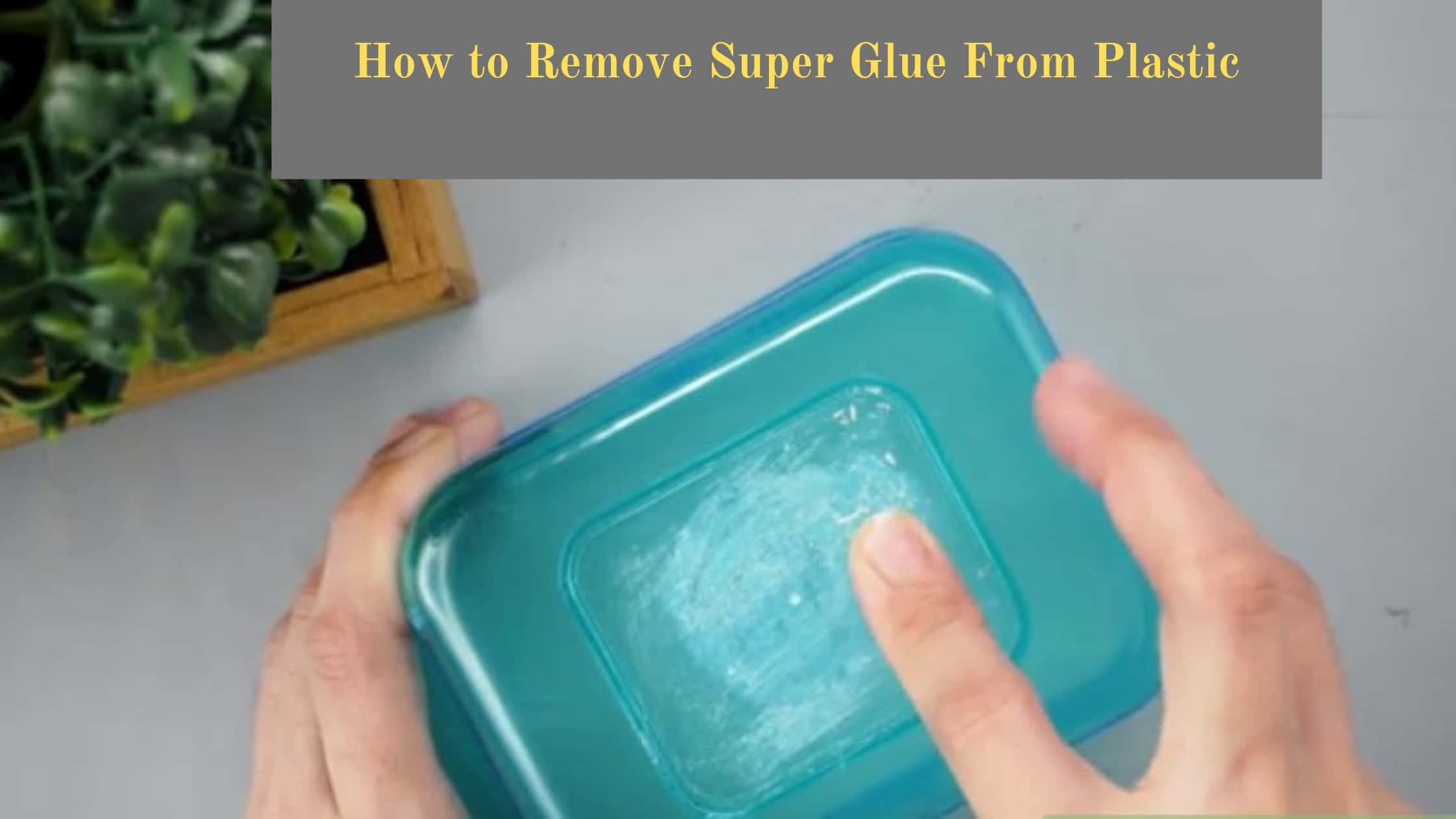 How to Remove Super Glue From Plastic